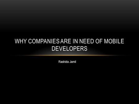 Rashida Jamil WHY COMPANIES ARE IN NEED OF MOBILE DEVELOPERS.