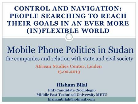 CONTROL AND NAVIGATION: PEOPLE SEARCHING TO REACH THEIR GOALS IN AN EVER MORE (IN)FLEXIBLE WORLD Mobile Phone Politics in Sudan the companies and relation.