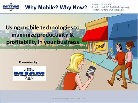 Phone: (248) 470-3257   Twitter: twitter.com/GoMobileMI Why Mobile? Why Now? Using mobile technologies to maximize productivity.