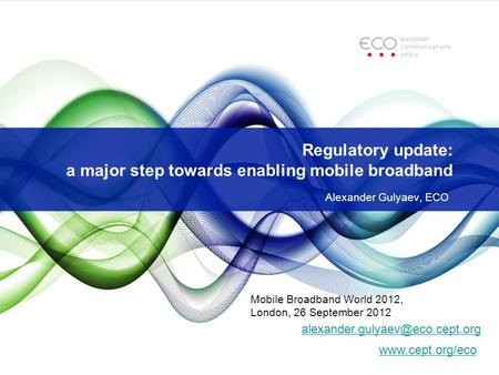 Regulatory update: a major step towards enabling mobile broadband Alexander Gulyaev, ECO  Mobile Broadband.