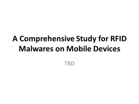 A Comprehensive Study for RFID Malwares on Mobile Devices TBD.