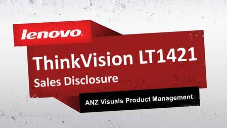 ThinkVision LT1421 Sales Disclosure ANZ Visuals Product Management.