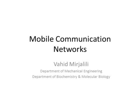 Mobile Communication Networks Vahid Mirjalili Department of Mechanical Engineering Department of Biochemistry & Molecular Biology.