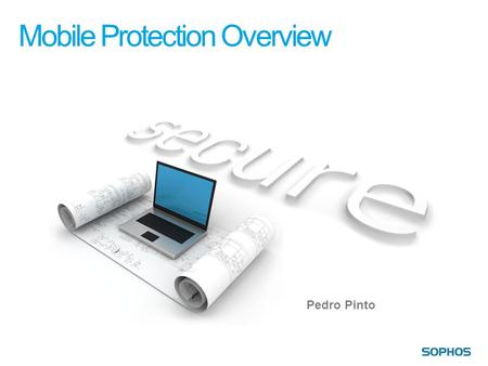 Mobile Protection Overview Pedro Pinto Sophos Confidential.