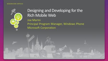 Joe Marini Principal Program Manager, Windows Phone Microsoft Corporation SESSION CODE: WPH310.