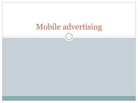 Mobile advertising. Mobile advertising lingo Impression – one instance shown online Click – the actual click PPC – pay per click CPM – cost per thousand.