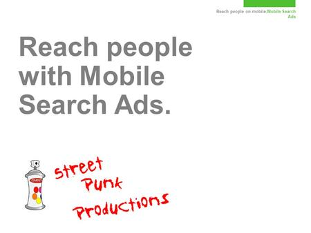 Reach people on mobile.Mobile Search Ads Reach people with Mobile Search Ads.