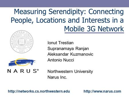 Measuring Serendipity: Connecting People, Locations and Interests in a Mobile 3G Network Ionut Trestian Supranamaya Ranjan Aleksandar Kuzmanovic Antonio.