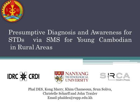 Presumptive Diagnosis and Awareness for STDs via SMS for Young Cambodian in Rural Areas Phal DES, Kong Marry, Khim Chameoun, Srun Soliva, Christelle Scharff.