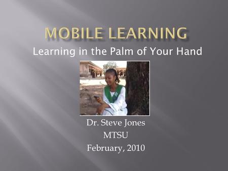 Dr. Steve Jones MTSU February, 2010 Learning in the Palm of Your Hand.