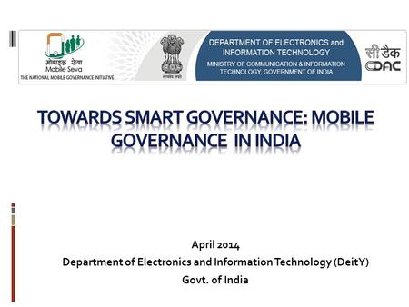 April 2014 Department of Electronics and Information Technology (DeitY) Govt. of India.