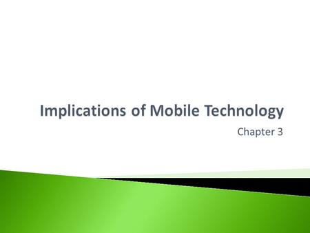 Chapter 3. Help you understand how to answer open ended questions which could be asked of you in the exam in relation to the implications of mobile technology.
