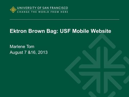Ektron Brown Bag: USF Mobile Website Marlene Tom August 7 &16, 2013.