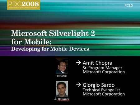 Amit Chopra Sr. Program Manager Microsoft Corporation Giorgio Sardo Technical Evangelist Microsoft Corporation as Devigner as Geek PC10.