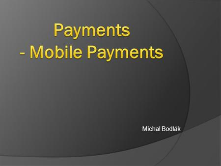 Michal Bodlák. Referred to as mobile money, mobile money transfer, and mobile wallet generally refer to payment services operated under financial regulation.