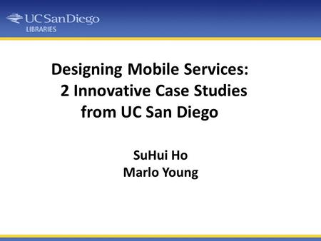 Designing Mobile Services: 2 Innovative Case Studies from UC San Diego