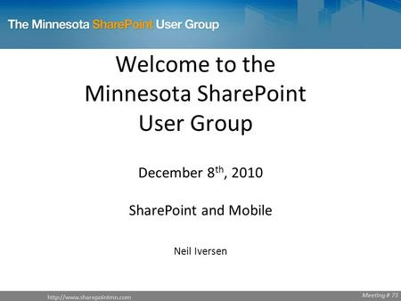Meeting # 68  Meeting # 73 Welcome to the Minnesota SharePoint User Group December 8 th, 2010 SharePoint.