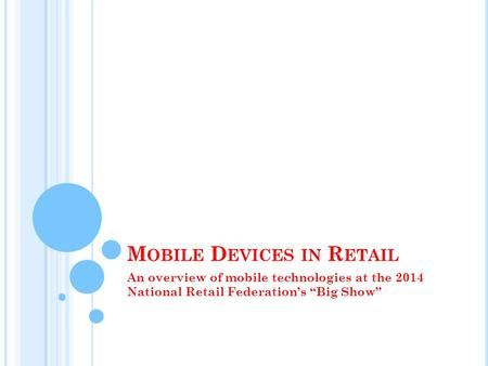M OBILE D EVICES IN R ETAIL An overview of mobile technologies at the 2014 National Retail Federations Big Show.