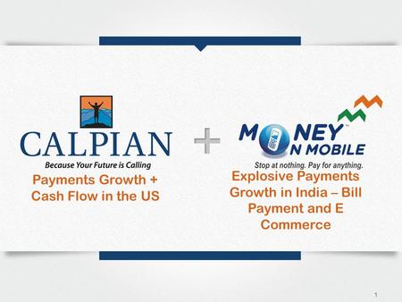 Payments Growth + Cash Flow in the US 1 Explosive Payments Growth in India – Bill Payment and E Commerce.
