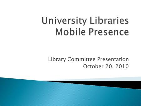Library Committee Presentation October 20, 2010. Mobile Web DMR Mobile grant funded project to develop Digital Media Repository Access for Mobile Devices.