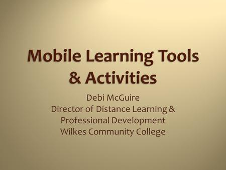 Debi McGuire Director of Distance Learning & Professional Development Wilkes Community College.