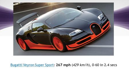 1 | © 2012 V-Key.com – Proprietary and Confidential Bugatti Veyron Super SportBugatti Veyron Super Sport: 267 mph (429 km/h), 0-60 in 2.4 secs.