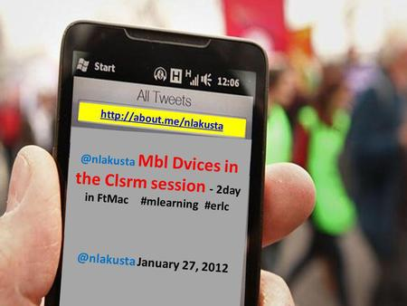 @nlakusta Mbl Dvices in the Clsrm session - 2day in FtMac #mlearning January 27, 2012