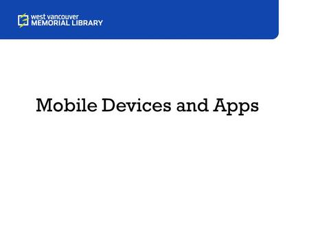 Mobile Devices and Apps. Overview Mobile Devices Apps Overview of Follow-Up Activities Q&A.