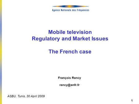 DEP – Pierre PETILLAULT, Didier GUILLOUX, Bernard CELLI – 20/10/2006 1 Mobile television Regulatory and Market Issues The French case François Rancy