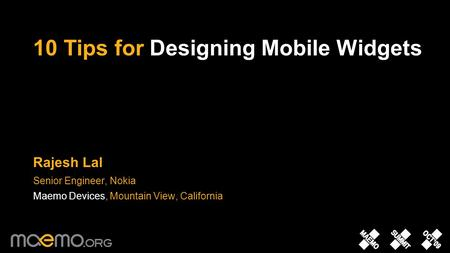 10 Tips for Designing Mobile Widgets Rajesh Lal Senior Engineer, Nokia Maemo Devices, Mountain View, California.