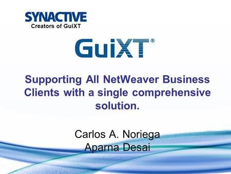 Supporting All NetWeaver Business Clients with a single comprehensive solution. Carlos A. Noriega Aparna Desai.