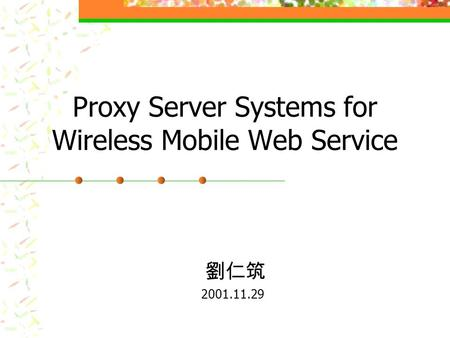 Proxy Server Systems for Wireless Mobile Web Service 2001.11.29.