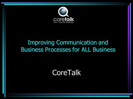 CoreTalk Improving Communication and Business Processes for ALL Business.