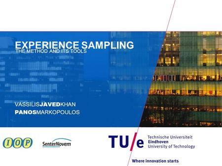 EXPERIENCE SAMPLING VASSILIS JAVED KHAN PANOS MARKOPOULOS THE METHOD AND ITS TOOLS.