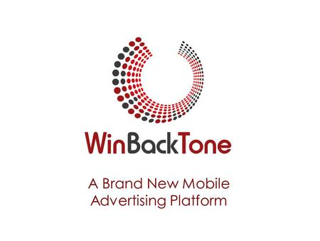A Brand New Mobile Advertising Platform. About WinBackTone WinBackTone, the worlds first RingBackTone mobile advertising platform, is a unique and innovative.