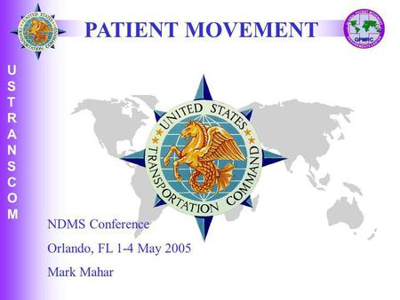 PATIENT MOVEMENT NDMS Conference Orlando, FL 1-4 May 2005 Mark Mahar.