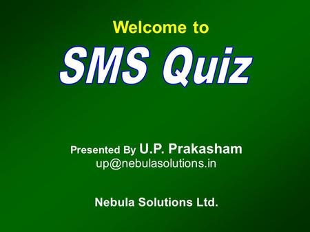 Presented By U.P. Prakasham Nebula Solutions Ltd. Welcome to.