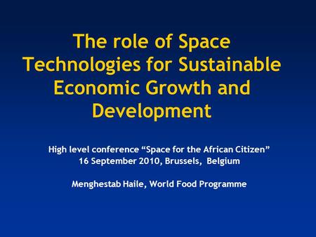 The role of Space Technologies for Sustainable Economic Growth and Development High level conference Space for the African Citizen 16 September 2010, Brussels,