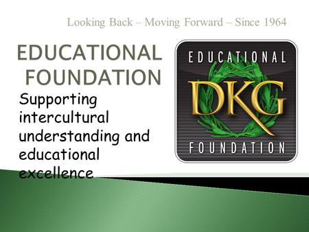Looking Back – Moving Forward – Since 1964 Supporting intercultural understanding and educational excellence.