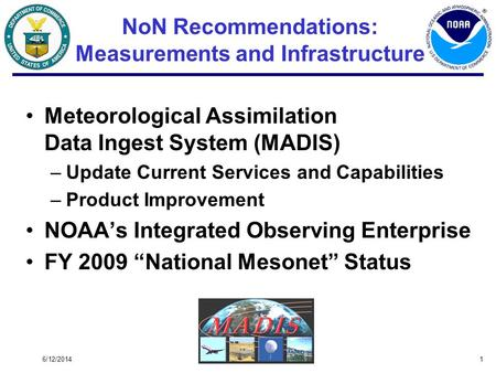 6/12/20141 NoN Recommendations: Measurements and Infrastructure Meteorological Assimilation Data Ingest System (MADIS) –Update Current Services and Capabilities.