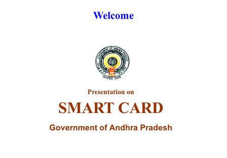 Welcome Presentation on SMART CARD Government of Andhra Pradesh.