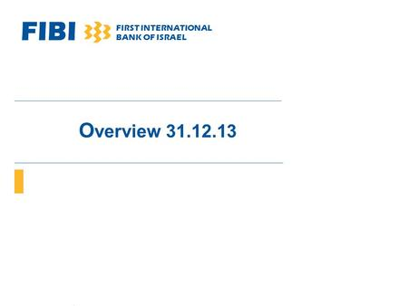 FIBI FIRST INTERNATIONAL BANK OF ISRAEL O verview 31.12.13.