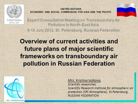 Overview of current activities and future plans of major scientific frameworks on transboundary air pollution in Russian Federation Mrs. Kristina Volkova,