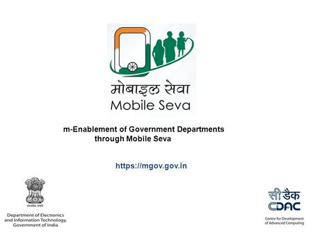 M-Enablement of Government Departments through Mobile Seva https://mgov.gov.in.