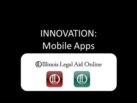 INNOVATION: Mobile Apps. About the Project… Started in January 2011 Funded through TIG 5 apps.