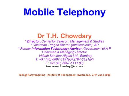 Mobile Telephony Dr T.H. Chowdary * Director, Center for Telecom Management & Studies * Chairman, Pragna Bharati (Intellect India), AP * Former Information.