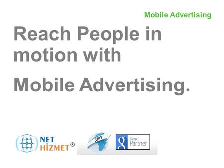 Mobil Reklamcılıkile hareket halindeki insanlara ulaşın Reach People in motion with Mobile Advertising. Mobile Advertising.
