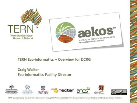 TERN Eco-informatics – Overview for DCRG Craig Walker Eco-informatics Facility Director.
