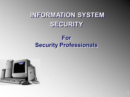 For Security Professionals 1 INFORMATION SYSTEM SECURITY SECURITY.