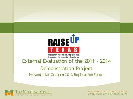 External Evaluation of the 2011 – 2014 Demonstration Project Presented at October 2013 Replication Forum.